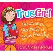 True Girl by Gresh, Dannah, 9780802419712