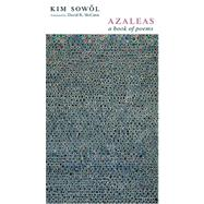 Azaleas : A Book of Poems by Sowol, Kim, 9780231139724