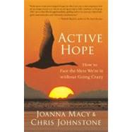 Active Hope How to Face the...,Macy, Joanna; Johnstone, Chris,9781577319726