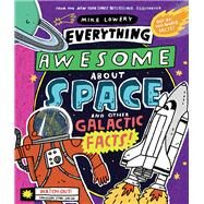 Everything Awesome About Space and Other Galactic Facts! by Lowery, Mike; Lowery, Mike, 9781338359749