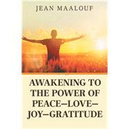 Awakening to the Power of Peace, Love, Joy, Gratitude by Maalouf, Jean, 9781796049749