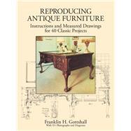 Reproducing Antique Furniture...,Gottshall, Franklin H.,9780486279763