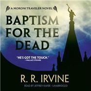 Baptism for the Dead by Irvine, Robert R.; Kafer, Jeffrey, 9781483029764