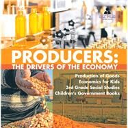 Producers : The Drivers of the Economy | Production of Goods | Economics for Kids | 3rd Grade Social Studies | Children's Government Books by Biz Hub, 9781541949775