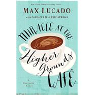 Miracle at the Higher Grounds...,Lucado, Max; Newman, Eric...,9780718039776