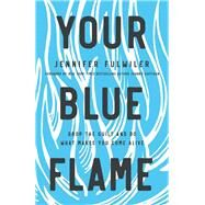 Your Blue Flame by Fulwiler, Jennifer, 9780310349778
