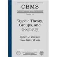Ergodic Theory, Groups, and Geometry by Zimmer, Robert J.; Morris, Dave Witte, 9780821809808