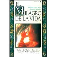 Milagro de la Vida : Meditations for Future Moms by Robert G. Wells, Mary C. Wells, Ken Gire y Judy Gire, 9780829719833