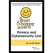 A Short & Happy Guide to Privacy and Cybersecurity Law by Garon, Jon M., 9781684679836