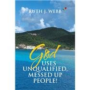 God Uses Unqualified, Messed Up People! by Webb, Ruth, 9781796069839