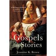 The Gospels As Stories by Brown, Jeannine K., 9780801049842