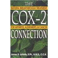 The Cox-2 Connection: Natural Breakthrough Treatment for Arthritis, Alzheimer's & Cancer by Lavalle, James B., 9780892819843