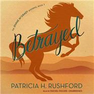 Betrayed by Rushford, Patricia H., 9781482969863