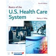 Basics of the U.S. Health...,Niles, Nancy J.,9781284169874