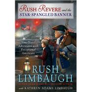 Rush Revere and the Star Spangled Banner by Limbaugh, Rush; Adams Limbaugh, Kathryn, 9781476789880
