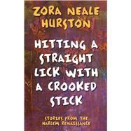 Hitting a Straight Lick With a Crooked Stick by Hurston, Zora Neale, 9781432879891