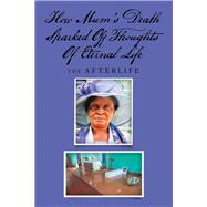 How Mum's Death Sparked Off Thoughts of Eternal Life by Jongwe, Tsitsi Dorcas, 9781984589910
