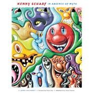 Kenny Scharf In Absence of Myth by Daichendt, G. James; Magnuson, Ann, 9781937359911