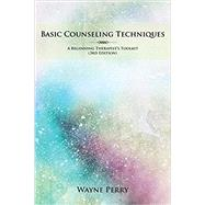 Basic Counseling Techniques: A Beginning Therapist's Toolkit by Perry, Wayne, 9781949169942
