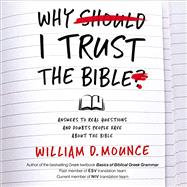 Why I Trust the Bible by William D. Mounce, 9780310109945