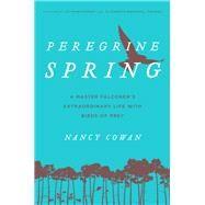 Peregrine Spring by Cowan, Nancy; Montgomery, Sy; Thomas, Elizabeth Marshall, 9781493029976