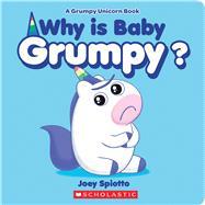 Why Is Baby Grumpy? (A Grumpy Unicorn Board Book) by Spiotto, Joey, 9781338739978