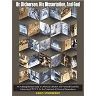 Dr. Dickerson, His Dissertation, And God: An Autobiographical Study Of Chemical Addiction And Personal Recovery-introducing S.t.e.p.s. For The Treatment Of Chemical Dependancy by Dickerson, Leon, 9781418429997